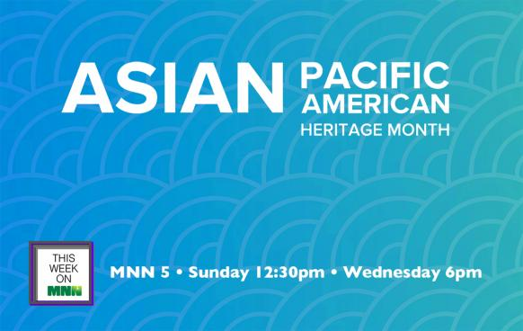 This Week on MNN: Asian Pacific American Month Part II